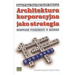 Architektura korporacyjna jako strategia. Budowanie fundamentu w biznesie (opr. twarda)