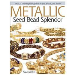 Metallic Seed Bead Splendor Stitch 29 Timeless Jewelry Pieces in Gold, Bronze, and Pewter (opr. miękka)