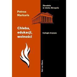 Chleba, edukacji, wolności. trylogia kryzysu. tom 3 - petros markaris (opr. broszurowa)