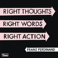 Pozostała muzyka poważna, Franz Ferdinand - Right Thoughts Right Words Right Action