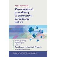 Książki o biznesie i ekonomii, Zatrudnialność pracobiorcy w elastycznym zarządzaniu ludźmi - Anna Pawłowska (opr. kartonowa)