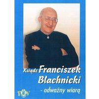 Filmy religijne i teologiczne, Ksiądz Franciszek Blachnicki - Odważny wiarą - film DVD