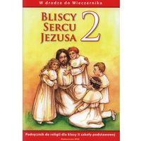 Pedagogika, Bliscy sercu Jezusa 2. Podręcznik do religii dla klasy 2 szkoly podstawowej. W drodze do Wieczernika (opr. miękka)