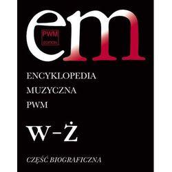 Encyklopedia Muzyczna Pwm. Część Biograficzna. Tom 12. W-Ż (opr. twarda)