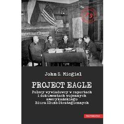 """""""Project Eagle"""". Polscy wywiadowcy w raportach i dokumentach wojennych amerykańskiego Biura Służb Strategicznych - John S. Micgiel - ebook"""