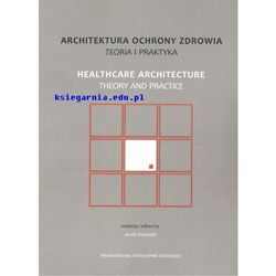Architektura ochrony zdrowia. Teoria i praktyka / Healthcare architecture. Theory and practice (opr. miękka)