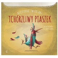 Książki dla dzieci, Niesforne zwierzaki. Tchórzliwy ptak (opr. twarda)