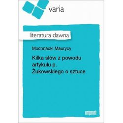 Kilka słów z powodu artykułu p. Żukowskiego o sztuce - Maurycy Mochnacki - ebook