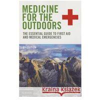 Książki medyczne, Medicine for the Outdoors - Wysyłka od 4,99 - porównuj ceny z wysyłką (opr. miękka)