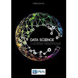 Data Science. I uczenie maszynowe - Marcin Szeliga (opr. miękka)