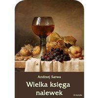 E-booki, Wielka księga nalewek. 602 receptury nalewek, likierów, win, piw, miodów... - Andrzej Sarwa