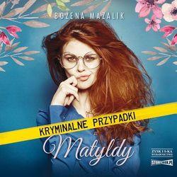 Kryminalne przypadki Matyldy - Bożena Mazalik (MP3)