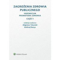 Książki prawnicze i akty prawne, Zagrożenia zdrowia publicznego - Denys Andrzej, Tokarski Zbigniew (opr. miękka)
