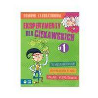 Książki dla dzieci, DOMOWE LABORATORIUM ESPERYMENTY DLA CIEKAWSKICH CZ. 1. Darmowy odbiór w niemal 100 księgarniach! (opr. twarda)