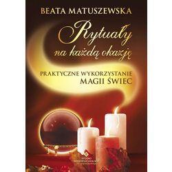 Rytuały na każdą okazję. Praktyczne wykorzystanie magii świec (opr. miękka)