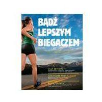 Książki medyczne, Bądź lepszym biegaczem (opr. miękka)