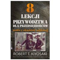 Biblioteka biznesu, 8 lekcji przywództwa dla przedsiębiorców. Prosto z akademii wojskowej - Robert T. Kiyosaki (opr. miękka)