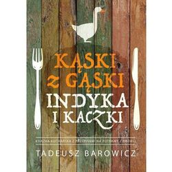 Kąski z gąski, indyka i kaczki - Tadeusz Barowicz (opr. miękka)