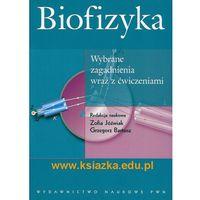 Książki popularnonaukowe, Biofizyka. Wybrane zagadnienia wraz z ćwiczeniami (opr. miękka)