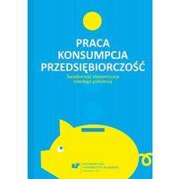 E-booki, Praca - konsumpcja - przedsiębiorczość. Świadomość ekonomiczna młodego pokolenia