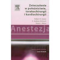 Leksykony techniczne, Anestezja Znieczulenie w położnictwie torakochirurgii i kardiochirurgii (opr. miękka)