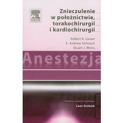 Anestezja Znieczulenie w położnictwie torakochirurgii i kardiochirurgii (opr. miękka)