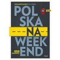 Mapy i atlasy turystyczne, Polska na weekend. Przewodnik + mapa drogowa (opr. miękka)