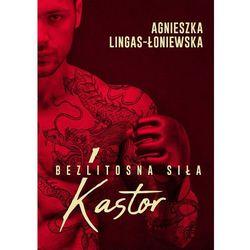 Kastor Bezlitosna siła Tom 1 - Agnieszka Lingas-Łoniewska