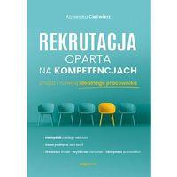 Biblioteka biznesu, Rekrutacja oparta na kompetencjach. znajdź i rozwijaj idealnego pracownika (opr. miękka)