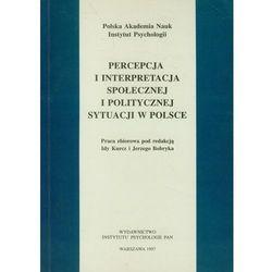 Percepcja i interpretacja społecznej i politycznej sytuacji w Polsce (opr. miękka)