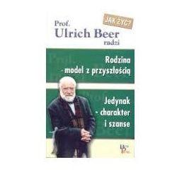 RODZINA - MODEL Z PRZYSZŁOŚCIĄ JEDYNAK - CHARAKTER I SZANSE Ulrich Beer (opr. miękka)