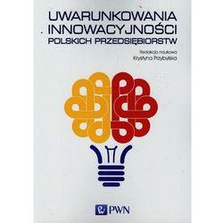 Uwarunkowania innowacyjności polskich przedsiębiorstw - mamy na stanie, wyślemy natychmiast (opr. miękka)