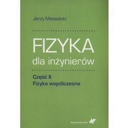 Fizyka dla inżynierów Część II Fizyka współczesna [Massalski Jerzy] (opr. miękka)