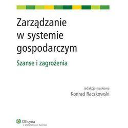 Zarządzanie w systemie gospodarczym. Szanse i zagrożenia - Konrad Raczkowski