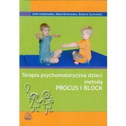 TERAPIA PSYCHOMOTORYCZNA DZIECI METODĄ PROCUS I BLOCK (oprawa miękka) (Książka) (opr. miękka)