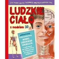 Książki dla dzieci, LUDZKIE CIAŁO Z MODELEM 3D TW (opr. twarda)