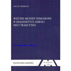 Wizyjne metody pomiarowe w diagnostyce górnej sieci trakcyjnej. Seria monografie nr 174 (opr. miękka)