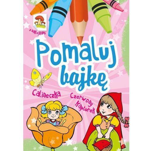 Książki dla dzieci, Pomaluj Bajkę. Calineczka. Czerwony Kapturek (opr. miękka)