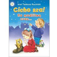 Książki dla dzieci, Cicho sza! Na modlitwę czas (opr. broszurowa)