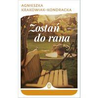 Literatura kobieca, obyczajowa, romanse, ZOSTAŃ DO RANA - Agnieszka Krakowiak-Kondracka (opr. broszurowa)