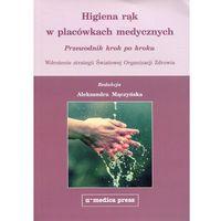 Książki o zdrowiu, medycynie i urodzie, Higiena rąk w placówkach medycznych - Przewodnik krok po kroku Wdrożenie strategii Światowej Organizacji Zdrowia (opr. miękka)