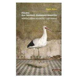 Polska dla średnio zaawansowanych Współczesna polskość codzienna (opr. miękka)