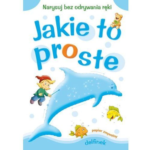Książki dla dzieci, DELFINEK. JAKIE TO PROSTE (opr. miękka)