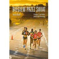 Książki sportowe, Biegiem przez świat - Wade Becky (opr. miękka)