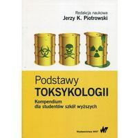 Książki o zdrowiu, medycynie i urodzie, Podstawy toksykologii Kompendium dla studentów szkół wyższych - Piotrowski Jerzy K. (opr. miękka)