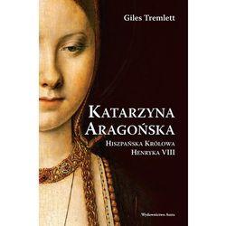 Katarzyna Aragońska. Hiszpańska królowa Henryka VIII (opr. twarda)