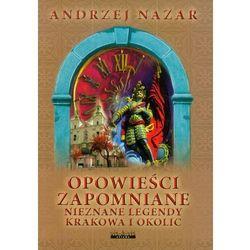 Opowieści zapomniane Nieznane legendy Krakowa i okolic (opr. broszurowa)