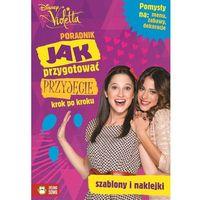 Książki dla dzieci, Jak przygotować przyjęcie Violetta (opr. miękka)