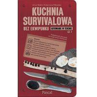 Książki kulinarne i przepisy, Kuchnia survivalowa bez ekwipunku. Gotowanie w terenie Część 1 - Pascal (opr. miękka)