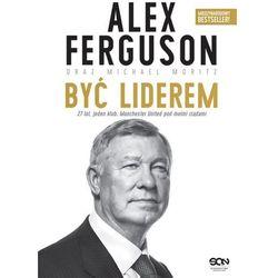 Być liderem. 27 lat, jeden klub. Manchester United pod moimi rządami - Alex Ferguson, Michael Moritz (opr. twarda)